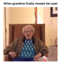 God, Grandma, and Memes: When grandma finally reveals her past Just kidding my grandmas not a whore thank god🙌