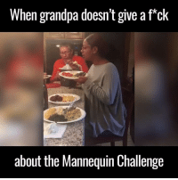Dank, Grandpa, and Fack: When grandpa doesn't give a fack  about the Mannequin Challenge Don't mess with grandpa and his food 😂🙌