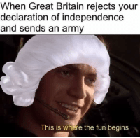 George Washington anticipates company (1776): When Great Britain rejects your  declaration of independence  and sends an army  This is where the fun begins George Washington anticipates company (1776)