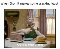 Gromit,  Toasting, and Gromite: When Gromit makes some cracking toast  Cracking Toast Gromi