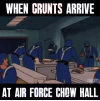 Memes, Air Force, and 🤖: WHEN GRUNTS ARRIVE  AT AIR FORCE CHOW HALL Out of my way Air Force nerds. @wearethemighty