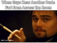 Boner, Dank, and Dude: When Guys Hear Another Dude  Fart from Across the Room  @MrTechnicalDifficult SO DAMN TRUE!  Like my page for daily boners MrTechnicalDifficult