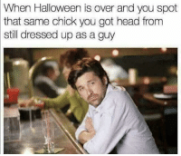 Bruh, Ctfu, and Halloween: When Halloween is over and you spot  that same chick you got head from  still dressed up as a guy .......and there is NO way I will speak to aaaaaaanyone publicly about this outside of an office with a couch and bespectacled mental health professional with a note pad. 😂😂😂 HalloweenTrauma . . . . weakaf savage niggasbelike wtf petty pettypost hilarious weak bruh bitchesbelike icant nochillbutton ctfu lmfao hellnaw funnypost fuckery lmao whodidthis nochillzone savageaf pettyaf haraambanter banter