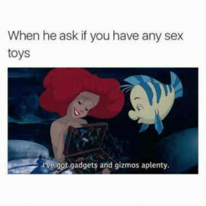 35 Hilariously Funny Sex Memes We Can't Get Enough Of | YourTango: When he ask if you have any sex  toys  Ive got gadgets and gizmos aplenty. 35 Hilariously Funny Sex Memes We Can't Get Enough Of | YourTango