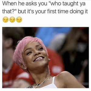 """Laughter Is Contagious, Pass It On   Laugh2GO Memes: When he asks you """"who taught ya  that?"""" but it's your first time doing it Laughter Is Contagious, Pass It On   Laugh2GO Memes"""