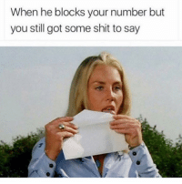Memes, Shit, and Tag Someone: When he blocks your number but  you still got some shit to say Tag someone 😂😂🤷♂️