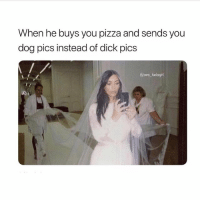Dick Pics, Pizza, and Zero: When he buys you pizza and sends you  dog pics instead of dick pics  @zero fokagirl He doesn't exist ( @zero_fucksgirl )