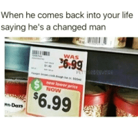 <p>Habitual line stepper (via /r/BlackPeopleTwitter)</p>: When he comes back into your life  saying he's a changed man  WAS  1.40  new lower price  NOW  $6.99  en-Dars <p>Habitual line stepper (via /r/BlackPeopleTwitter)</p>