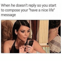 """SarcasmOnly: When he doesn't reply so you start  to compose your """"have a nice life  message SarcasmOnly"""