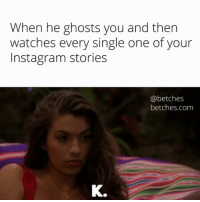 K. Our Bachelor In Paradise recap is up, link in bio or betches.co-paradise8: When he ghosts you and then  watches every single one of your  Instagram stories  @betches  betches.com  K. K. Our Bachelor In Paradise recap is up, link in bio or betches.co-paradise8