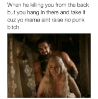 Atta girl, now who's your daddy 💪🏽: When he killing you from the back  but you hang in there and take it  cuz yo mama aint raise no punk  bitch Atta girl, now who's your daddy 💪🏽