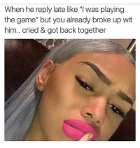 "Memes, The Game, and California: When he reply late like ""l was playing  the game"" but you already broke up wit  him.. cried & got back together Stupid ass mofo 😩😂 @studress_xo go follow my girl @studress_xo . . . . thestruggleisreal girlproblems idc zerofucksgiven nofucksgiven jokesfordays sweetpsych0 followme nyc california texas pettypost trump2016 whatajoke relationshipquotes truestory girl tagsomeone tagsforlikes ihatemyex fucklove saynotofuckboys"