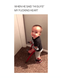 """Fucking, Heart, and Girl Memes: WHEN HE SAID """"HI GUYS'""""  MY FUCKING HEART Brb while I cry for the next week straight"""