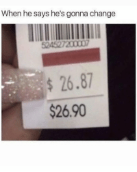 When He Says: When he says he's gonna change  s26.87  $26.90