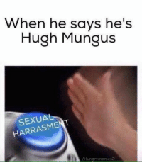 Go give Hungry meme ready for the feed 2 a like: When he says he's  Hugh Mungus  SEXUAL  /Hungry memes2 Go give Hungry meme ready for the feed 2 a like