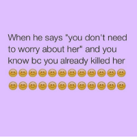 "I'm not crazy I swear: When he says ""you don't need  to worry about her"" and you  know bo you already killed her I'm not crazy I swear"