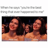 "Damn right I'm the best 💅🏼💅🏼💅🏼: When he says ""you're the best  thing that ever happened to me""  tiquette  Thank you Damn right I'm the best 💅🏼💅🏼💅🏼"