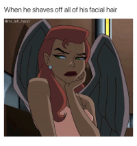 Wow, Hair, and Dank Memes: When he shaves off all of his facial hair  @mr_left_hand Oh Wow, I'm Still The Same Person. 🤷🏽♂️ CalmDown
