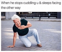 Funny, Cuddling, and  Way: When he stops cuddling u & sleeps facing  the other way 😂😂😂