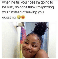 """That boa know she gone kill em that's all 😂🤦🏽♂️❤️💯: when he tell you"""" bae Im going to  be busy so don't think I'm ignoring  you instead of leaving you  guessing That boa know she gone kill em that's all 😂🤦🏽♂️❤️💯"""