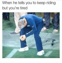 Ass, Memes, and Shit: When he tells you to keep riding  but you're tired y'all lil ass kids need to stop following me 🙄 getting shit taken down 🤦🏾♀️