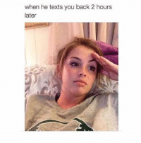 Yikes: when he texts you back 2 hours  later Yikes