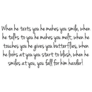 https://iglovequotes.net/: When he texts you he makes you smile, when  he talks to you he makes you meft, when he  touches you he gives you butterflies, when  he tooks at you you start to blush, when he  Smiles at you, you fall for him harder! https://iglovequotes.net/
