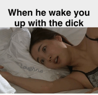 Memes, Worldstar, and Dick: When he wake you  up with the dick  Laugh.rus Little wake up call😩😩😂😂 I'm gonna start posting some of my old memes just because 😛 @worldstar Tag a friend Follow us @laugh.r.us latenight latepost lategram