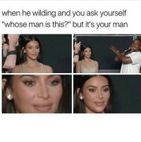 """LMAO THIS WOULD BE ME memes: when he wilding and you ask yourself  """"whose man is this?"""" but it's your man LMAO THIS WOULD BE ME memes"""