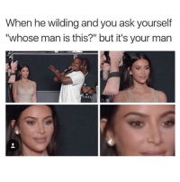 """😂😂😂: When he wilding and you ask yourself  """"whose man is this?"""" but it's your man 😂😂😂"""
