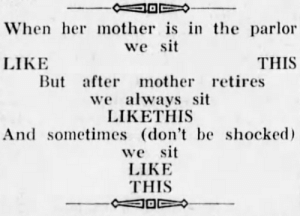 gablehood:  yesterdaysprint:   Feather River Bulletin, Quincy, California, March 20, 1924     Y'all I thought this was about legs Im..: When her mother is in the parlor  we sit  LIKE  THIS  But after mother retires  we always sit  LIKETHIS  And sometimes (don't be shocke  we sit  LIKE  THIS gablehood:  yesterdaysprint:   Feather River Bulletin, Quincy, California, March 20, 1924     Y'all I thought this was about legs Im..
