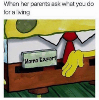 """Memes, Wshh, and What You Doing: When her parents ask what you do  for a living  Meme  Expert """"Meme expert"""" 😩😂💀 (@riodeezy) WSHH"""