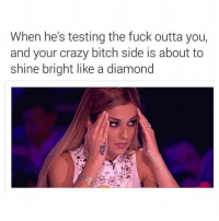 Fuckboy, Kardashians, and Memes: When he's testing the fuck outta your  and your crazy bitch side is about to  shine bright like a diamond Your dick is not that big for me to put up with your fuckboy shit😤 @studress_xo go follow my girl @studress_xo . . . relatable hilarious comedy kanyewest litasf tagsomeone kardashians accurate trump jokesfordays squad crazy zerochill nochill boybye memesdaily funny omg followme sweetpsych0 lemonadefacts girlsstuff saynotofuckboys