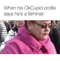 Date, Good, and Okcupid: When his OkCupid profile  says he's a feminist OkCupid makes finding a good date way too easy sp