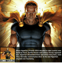 Batman, Facts, and Marvel Comics: When Hyperion of Earth 4023 decided to take control over  Earth by force, Earths heroes and military forces opposed  him. Hyperion decimated them and killed every hero, even  Thor, Hercules and Galactus died. In the end Hyperion  reigned over Humanity.  COMIC SOURCE This guy vs. Superman who wins? _____________________________________________________ - - - - - - - DrStrange Spiderman Wolverine Logan Gotg Groot SpidermanHomecoming Deadpool Ironman StarWars DarthVader Yoda Hulk CaptainAmerica Daredevil Avengers Shield Thor BlackWidow BlackPanther Marvel Comics MarvelComics ComicFacts Facts Like4Like Like Superman Batman