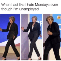 Mondays, Reddit, and Government: When I act like I hate Mondays even  though l'm unemployed