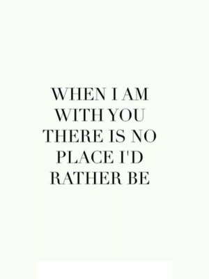 https://iglovequotes.net/: WHEN I AM  WITH YOU  THERE IS NO  PLACE I'D  RATHER BE https://iglovequotes.net/