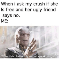 "Crush, Lightsaber, and Memes: When i ask my crush if she  Is free and her ugly friend  says nd  ME:  ""Does this chattering animal speak for you? ALL WOMEN ARE QUEENS. *lightsaber ignites* MarvelousJokes Credit: Fantacy"