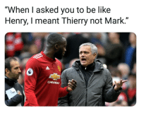 "Be Like, Memes, and 🤖: ""When I asked you to be like  Henry, I meant Thierry not Mark.""  CHEVROLE Mou to Lukaku 👏😂"
