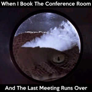Followed by charged headbutts and biting: When I Book The Conference Room  And The Last Meeting Runs Over Followed by charged headbutts and biting