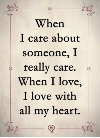 Love, Memes, and Heart: When  I care about  someone, j1  really care.  When I love,  I love with  all my heart.