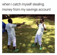 Funny, Saving Account, and  Steal Money: when i catch myself stealing  money from my savings account 😂😂😂😂😂😂😂 Credit: Insta_comedy