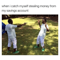 Funny, Accounting, and Account: when i catch myself stealing money from  my savings account Could never trust anyone, not even yourself. (Twitter: thugtear)
