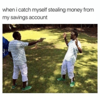 Memes, Accounting, and 🤖: when i catch myself stealing money from  my savings account Stop right there (twitter-thugtear)