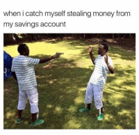 Funny, Accounting, and Account: when i catch myself stealing money from  my savings account Ffs nigga