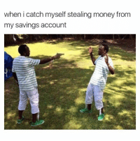Funny, Accounting, and Account: when i catch myself stealing money from  my savings account
