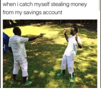 Memes, 🤖, and Account: when i catch myself stealing money  from my savings account self syuside