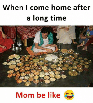 Be Like, Memes, and Home: When I come home after  a long time  Mom be like