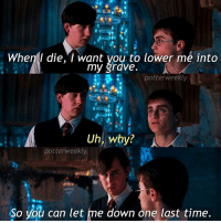 Memes, New Iphone, and 🤖: When I die, I want you to lower me into  my grave.  potter weekly  Uh, why?  potter weekly  So you can let me down one last time. ✎✐✎ ↯ ⇢ Literally Neville in DHP2 lmao ↯ ⇢ I really want to get the new iPhone omg my current one is considered outdated lmao, but apparently there might be an iPhone 8 or something coming out later this year bc of Apple's 10 year anniversary or something? ↯ ⇢ Please go follow the tagged account as they're featured for the week! ✎✐✎ Birthday(s) Of The Day 👇🏼🎂🎉 ⇢ [ please notify me if it is your birthday today!] ✎✐✎ My Other Accounts: ⇢ @TheWizardWeekly - [ account for blended-video-aesthetic edits ] ⇢ @MarvelsWomen - [ co-owned Marvel account ] ⇢ @HPTexts - [ co-owned Harry Potter text messages account ] ⇢ @LumosTutorials - [ co-owned instagram tutorial account ] ✎✐✎ QOTD : What kind of phone do you have? AOTD : iPhone 5s :')