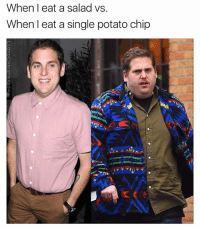 Dank, Chip, and 🤖: When I eat a salad vs.  When I eat a single potato chip